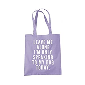 Leave me alone I am only speaking to my dog – Dog lover gift Tote Shopper Fashion Bag