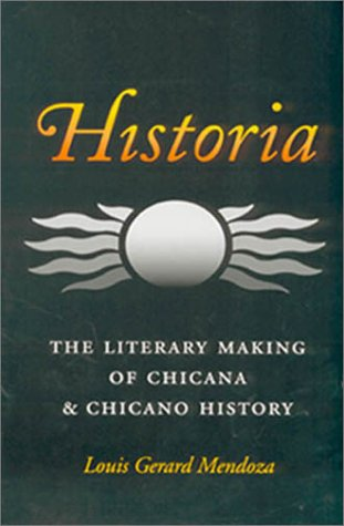 Historia: The Literary Making of Chicana and Chicano History (Rio Grande/Río Bravo:  Borderlands Culture and Traditions)
