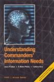 Understanding Commanders' Information Needs, James P. Kahan and D. Robert Worley, 0833028596