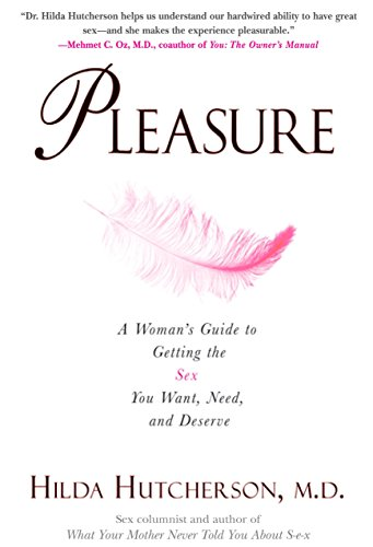 Pleasure: A Woman's Guide to Getting the Sex You Want, Need and Deserve (Best Positions For Pleasure)