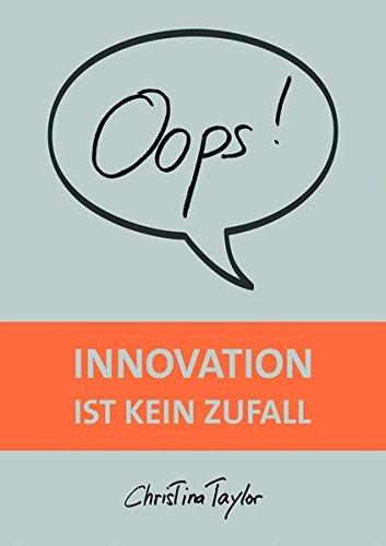 Oops! Innovation ist kein Zufall Taschenbuch – 11. Mai 2018 Christina Taylor Editions-W. (Nova MD) 3961113300 Wirtschaft / Management