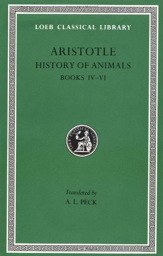 Aristotle : History of Animals, Books IV-VI (Loeb Classical Library No. 438)