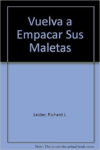 Vuelva a Empacar Sus Maletas (Spanish Edition): Richard J. Leider, David A. Shapiro: 9789701012000: Amazon.com: Books
