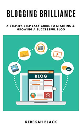 Blogging Brilliance: A Step-by-Step Easy Guide to Starting A Successful Blog by [Black, Rebekah]