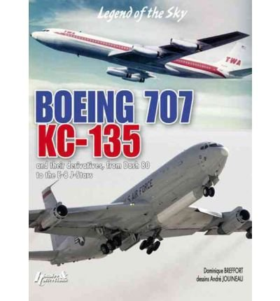 Boeing 707 KC-135: And Their Derivatives, from Dash 80 to the E-8 J-Stars (Hardback) - Common Boeing 707 Kc 135