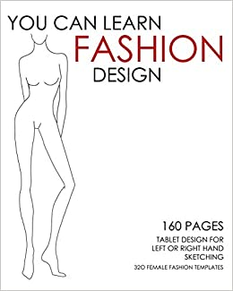 You Can Learn Fashion Design 320 Female Fashion Templates 160 Pages Tablet Designed For Left Or Right Hand Sketching Dolan Joe 9781500411633 Amazon Com Books