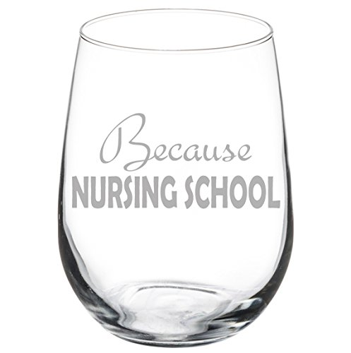 Wine Glass Goblet Funny Because Nursing School Nurse Student (17 oz Stemless)