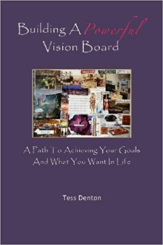 By Tess Denton Building A Powerful Vision Board: A Path To Achieving Your Goals And What You Want In Life [Paperback]