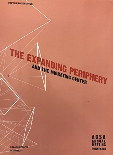 The Expanding Periphery and the Migrating Center, ACSA Annual Meeting Toronto 2015