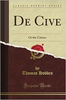 De Cive: Or the Citizen (Classic Reprint)