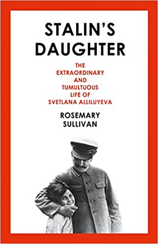 Stalin's Daughter: The Extraordinary and Tumultuous Life of ...
