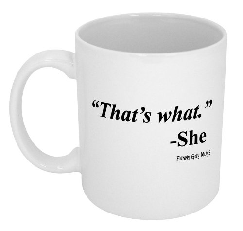 office coffee mug. amazoncom funny guy mugs thatu0027s what she ceramic coffee mug white 11ounce kitchen u0026 dining office s