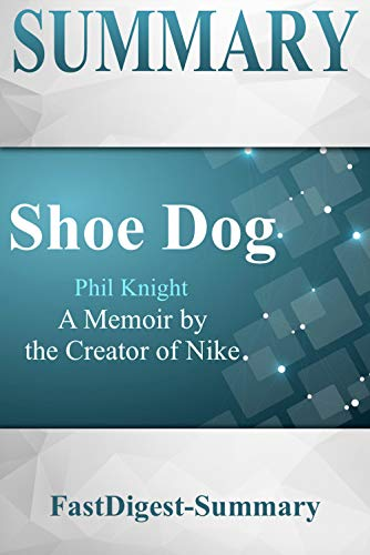 new concept f0d11 ba5b0 Summary  Shoe Dog by Phil Knight - A Memoir by the Creator of Nike (
