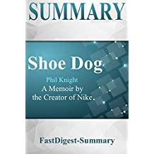 Summary: Shoe Dog by Phil Knight - A Memoir by the Creator of Nike (Shoe Dog: A Summary -- A Memoir by the Creator of Nike Book 1)