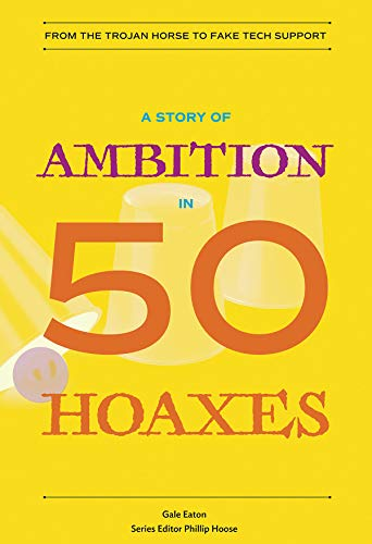 A Story of Ambition in 50 Hoaxes: From the Trojan Horse to Fake Tech Support (History in 50) (Fakes And Forgeries The Art Of Deception)