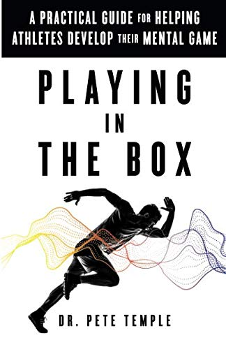 (Playing in the Box: A Practical Guide for Helping Athletes Develop Their Mental Game)