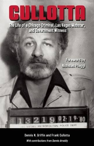 Cullotta: The Life of a Chicago Criminal, Las Vegas Mobster, and Government Witness pdf