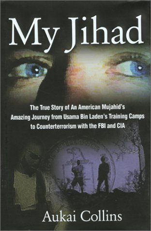 My Jihad: The True Story of an American Mujahid's Amazing Journey from Usama Bin Laden's Training Camps to Counterterror