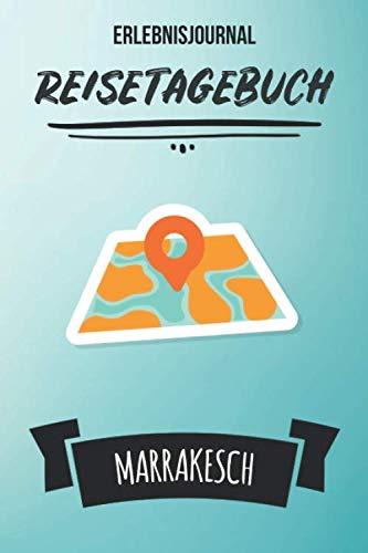 Erlebnisjournal Marrakesch: Persönliches Reisejournal für deine Reise nach Marrakesch   Reiselogbuch für Reiseerinnerungen & Sehenswürdigkeiten   ... Kinder   Platz für 120 Tage (German Edition) (Marrakesch-platz)