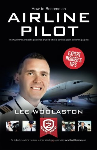 How To Become Airline Pilot: The ULTIMATE insider's guide for anyone who is serious about becoming a pilot (How2become)