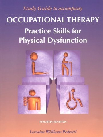 Study Guide to Accompany Occupational Therapy: Practice Skills for Physical Dysfunction by Lorraine Williams Pedretti MS OTR (1995-12-15) (Pedrettis Occupational Therapy Practice Skills For Physical Dysfunction)