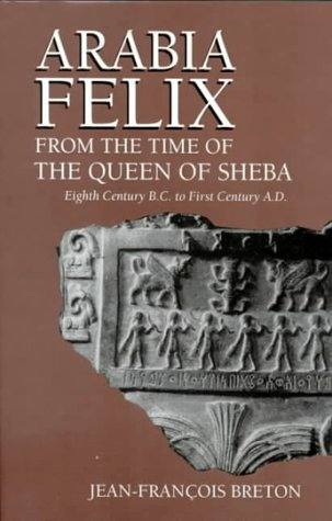 Arabia Felix from the Time of the Queen of Sheba: Eighth Century to First Century B.C