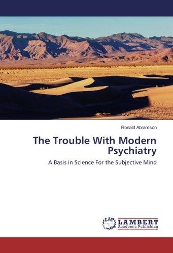The Trouble With Modern Psychiatry: A Basis in Science For the Subjective Mind