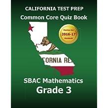 CALIFORNIA TEST PREP Common Core Quiz Book SBAC Mathematics Grade 3: Revision and Preparation for the Smarter...