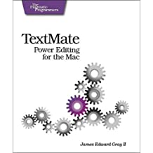 Textmate: Power Editing for the Mac by James Edward Gray II (2007-03-30)