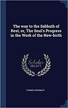 Book The way to the Sabbath of Rest, or, The Soul's Progress in the Work of the New-birth