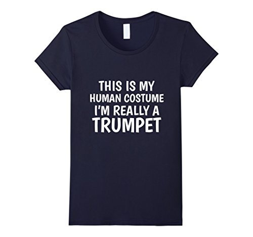 Music-themed Halloween Costume Ideas (Womens This Is My Human Costume I'm Really A Trumpet T-Shirt Small Navy)