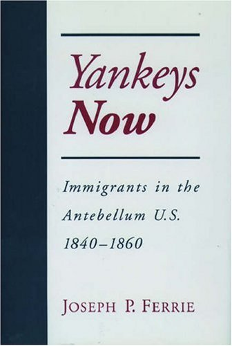 Yankeys Now: Immigrants in the Antebellum United States, 1840-1860 (NBER Series on Long-Term Factors in Economic Development)