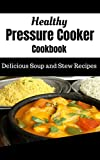 Healthy Pressure Cooker Cookbook: Delicious Soup and Stew Recipes