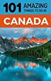 101 Amazing Things to Do in Canada: Canada Travel Guide (Toronto Travel, Montreal Travel, Quebec, Ottawa, Vancouver, Backpacking Canada)
