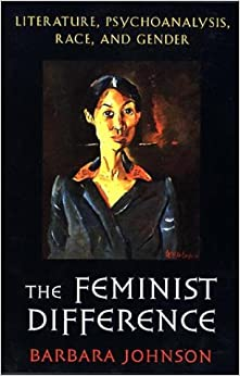 The Feminist Difference: Literature, Psychoanalysis, Race and Gender