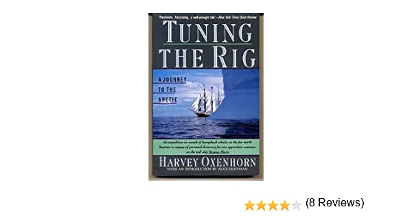 Tuning the rig a journey to the arctic harvey oxenhorn tuning the rig a journey to the arctic harvey oxenhorn 9780060920906 amazon books sciox Choice Image