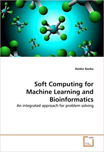 Download online Soft Computing for Machine Learning and Bioinformatics: An integrated approach for problem solving by Banka, Haider (2010) Paperback PDF