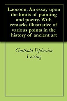 essay limit painting poetry Lessing's essay is focused on an ancient statue and its interpretation,read laocoon an essay upon the limits of painting and poetry by gotthold ephraim lessing with rakuten kobo according to greek mythology, laocoon.