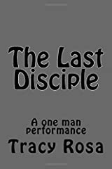 The Last Disciple: A one man performance Paperback
