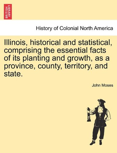 Read Online Illinois, historical and statistical, comprising the essential facts of its planting and growth, as a province, county, territory, and state. pdf