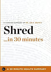 Shred in 30 Minutes - The Expert Guide to Ian K. Smith's Critically Acclaimed Book (30 Minute Health Series)