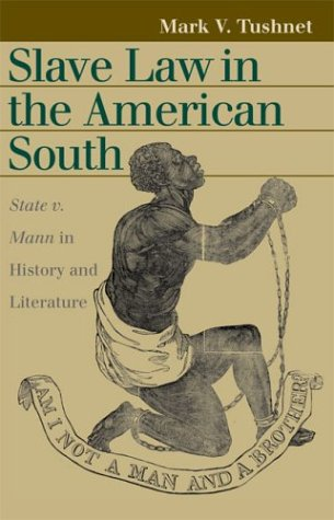Slave Law in the American South: State v. Mann in History and Literature (Landmark Law Cases and American Society)