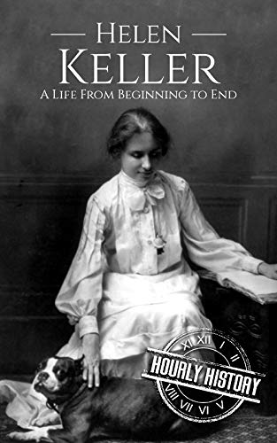 Helen Keller: A Life From Beginning to End (Biographies of Women in History Book ()