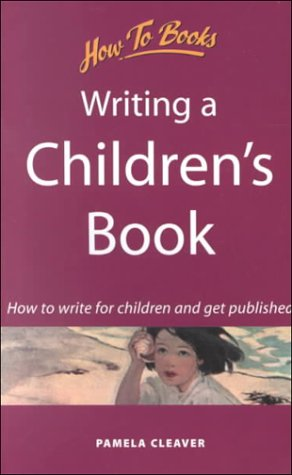 Writing a Children's Book: How to Write for Children and Get Published (How to Books (Midpoint)) - Pamela Cleaver