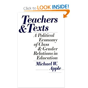 Teachers and Texts: A Political Economy of Class and Gender Relations in Education Michael W. Apple