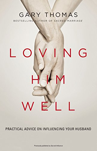 Loving Him Well: Practical Advice on Influencing Your Husband cover