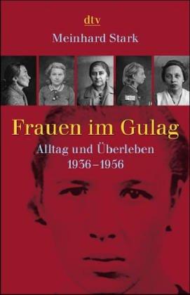 Frauen im Gulag: Alltag und Überleben 1936-1956