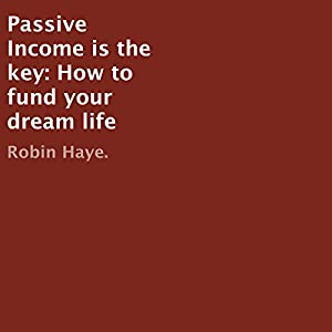 Passive Income Is the Key Audiobook