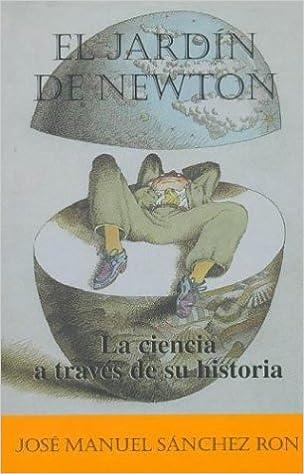 El jardín de Newton. La ciencia a través de su historia ...