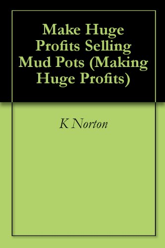 - Make Huge Profits Selling Mud Pots (Making Huge Profits)
